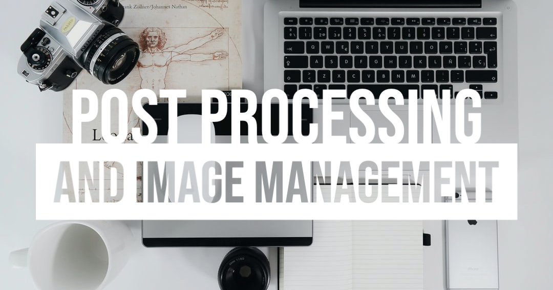Post Processing And Image Management