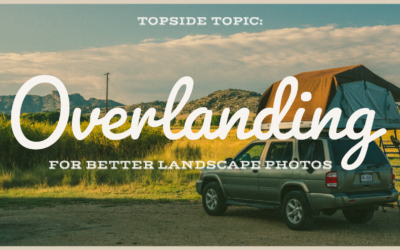 Overlanding for Better Landscape Images and Astrophotography